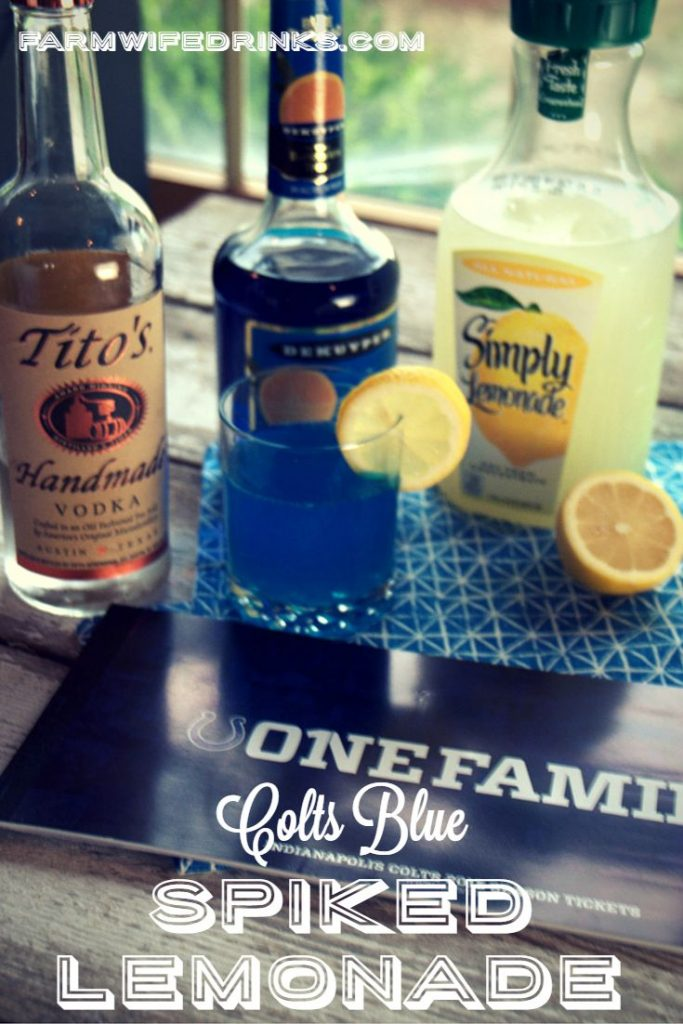 When the Colts are playing we have to be drinking blue cocktails. Why not make some spiked blue lemonade? Win or Lose the farmwives are happy!